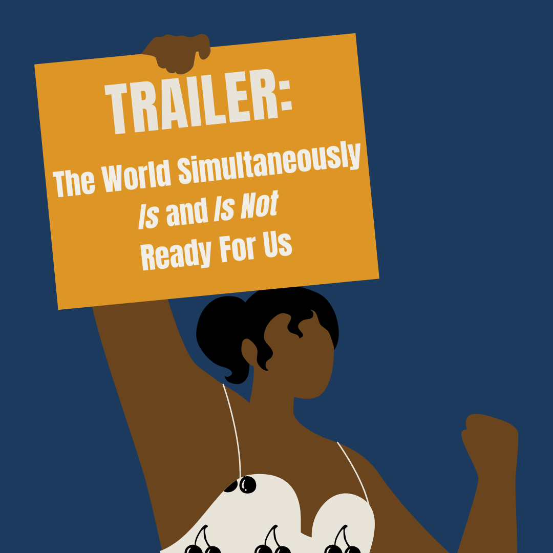 A cartoon of a Black woman with a fist up holding a sign above her head that says Trailer: The World Simultaneously Is and Is Not Ready for Us.